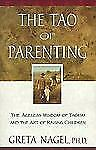 The Tao of Parenting: The Ageless Wisdom of Taoism and the Art of Raising Childr