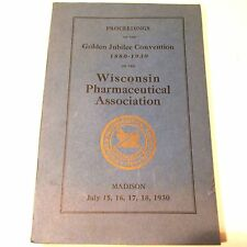 PROCEEDINGS WISCONSIN PHARMACEUTICAL ASSOC. Golden Jubilee 1880-1930