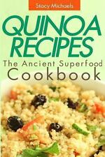 Quinoa Recipes: the Ancient Superfood Cookbook by Stacy Michaels (2013,...