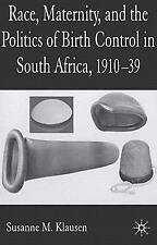 Race, Maternity and the Politics of Birth Control in South Africa, 1910-1939...
