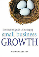 The Essential Guide to Managing Small Business Growth, Peter Wilson, Susan Bates