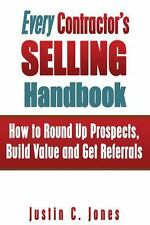 Every Contractor's Selling Handbook : How to Round up Prospects, Build Value...