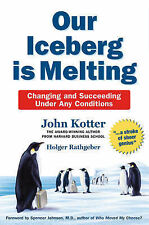 Our Iceberg is Melting: Changing and Succeeding Under Any Conditions by...