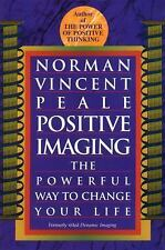 Positive Imaging: The Powerful Way to Change Your Life, Peale, Norman Vincent