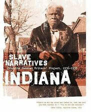 Indiana Slave Narratives : Slave Narratives from the Federal Writers'...