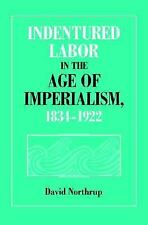 Indentured Labor in the Age of Imperialism, 1834-1922 (Studies in Comparative W
