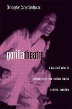 Gorilla Theater: A Practical Guide to Performing the New Outdoor Theater Anytime