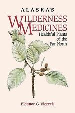 Alaska's Wilderness Medicines : Healthful Plants of the Far North by Eleanor...