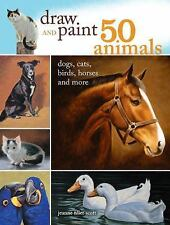 Draw and Paint 50 Animals: Dogs, Cats, Birds, Horses and Mor