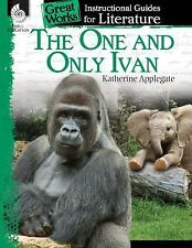 Great Works: The One and Only Ivan : An Instructional Guide for Literature by...