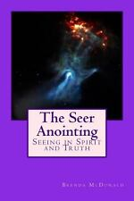The Seer Anointing : Seer of the Truth in the Spirit Realm by Brenda Mcdonald...