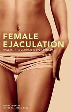 Female Ejaculation : Unleash the Ultimate G-Spot Orgasm by Jeffre Talltrees...