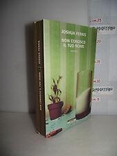 LIBRO Joshua Ferris NON CONOSCO IL TUO NOME ed.2010 Traduz. Stefano Bortolussi