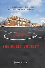 The Bully Society: School Shootings and the Crisis of Bullying in America's Scho