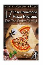 Healthy Homemade Pizzas : 17 Easy Homemade Pizza Recipes for the Entire...