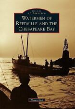 Images of America  Watermen of Reedville and the Chesapeake Bay by Shawn Hall