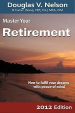 Master Your Retirement 2012 Edition: How to fulfill your dreams with p-ExLibrary