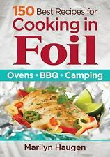 150 Best Recipes for Cooking in Foil : Ovens, BBQ, Camping by Marilyn Haugen...