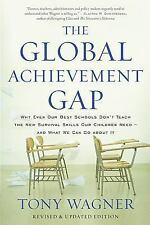 The Global Achievement Gap : Why Even Our Best Schools Don't Teach the New...