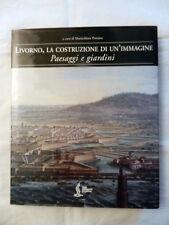 Libro LIVORNO, LA COSTRUZIONE DI UN'IMMAGINE Paesaggi e Giardini Pozzana 2002