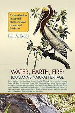 Water, Earth, Fire : Louisiana's Natural Heritage by Paul Keddy (2008,...