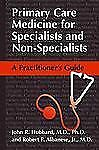 Primary Care Medicine for Specialists and Non-Specialists : A Practitioner's...