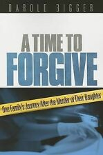 A Time to Forgive : A Father's Journey after the Murder of His Daughter by...