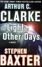 The Light of Other Days Arthur C. Clarke, Stephen Baxter Hardcover