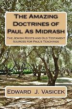The Amazing Doctrines of Paul As Midrash : The Jewish Roots and Old Testament...