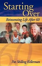Starting Over : Reinventing Life After 60 by Pat Skilling Kellerman (2004,...