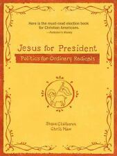 Jesus for President : Politics for Ordinary Radicals by Chris Haw and Shane...