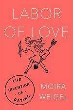 Labor of Love: The Invention of Dating, Weigel, Moira