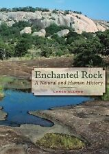 Enchanted Rock: A Natural and Human History (Peter T. Flawn Series in Natural Re