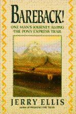 Bareback! : One Man's Journey along the Pony Express Trail by Jerry Ellis...