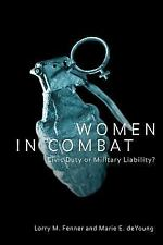Women in Combat: Civic Duty or Military Liability? (Controversies in Public Poli