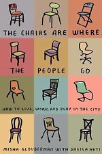 The Chairs Are Where the People Go : How to Live, Work, and Play in the City...