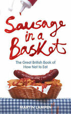 Sausage in a Basket: The Great British Book of How Not to Eat by Martin...