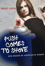 Push Comes to Shove: New Images of Aggressive Women (MIT Press) by Lavin, Maud