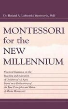Montessori for the New Millenium : Pratical Guidance on the Teaching and...