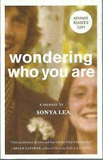 WONDERING WHO YOU ARE BY SONYA LEA ARC SOFTCOVER (2015) A MEMOIR