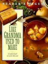 Like Grandma Used to Make : A Treasury of Fondly Remembered Dishes by...