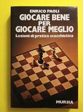 [V] GIOCARE BENE PER GIOCARE MEGLIO ENRICO PAOLI MURSIA 1979 SCACCHI