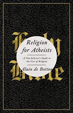 Religion for Atheists: A Non-believer's Guide to the Uses of Religion Alain Dr B