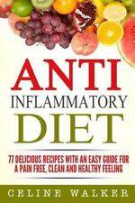 Anti-Inflammatory Diet: 77 Delicious Recipes with an Easy Guide for a Pain...
