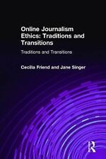 Online Journalism Ethics: Traditions and Transitions by Friend, Cecilia, Singer