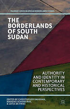 The Borderlands of South Sudan: Authority and Identity in Contemporary and Histo