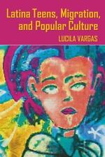 Latina Teens, Migration, and Popular Culture Intersections in Communications an