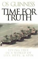 Time for Truth : Living Free in a World of Lies, Hype and Sin by Os Guinness...
