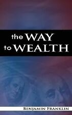 The Way to Wealth by Benjamin Franklin (2007, Paperback)