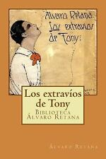 Los Extravíos de Tony : Confesiones Amorales de un Colegial Ingenuo by Alvaro...